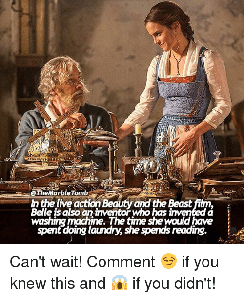 Laundry, Memes, and 🤖: @The Marble Tomb  elive action  Beauty and the Beastfilm,  Belle IS also an Inventor as invented a  machine. The time she wouldhave  spent doing laundry, she spends reading Can't wait! Comment 😏 if you knew this and 😱 if you didn't!