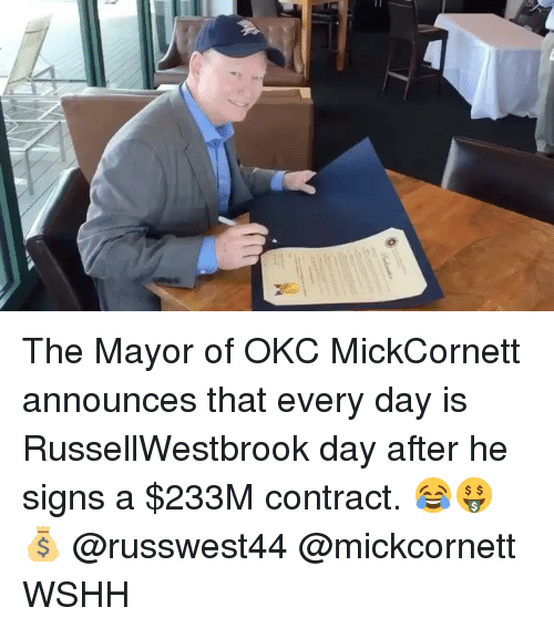 Memes, Wshh, and 🤖: The Mayor of OKC MickCornett announces that every day is RussellWestbrook day after he signs a $233M contract. 😂🤑💰 @russwest44 @mickcornett WSHH