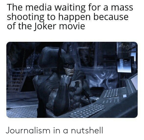 Batman, Joker, and Movie: The media waiting for a mass  shooting to happen because  of the Joker movie  BATMAN ARK Journalism in a nutshell