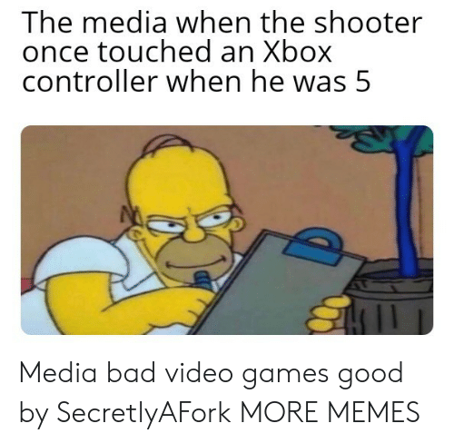 shooter: The media when the shooter  once touched an Xbox  controller when he was 5 Media bad video games good by SecretlyAFork MORE MEMES