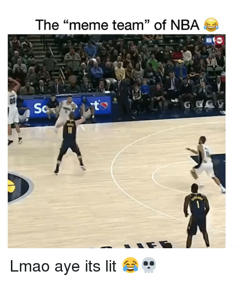 "Meme Team: The ""meme team"" of NBA  LC Lmao aye its lit 😂💀"