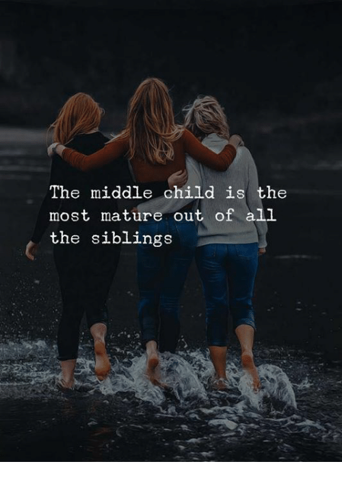 The Middle, All The, and All: The middle child is the  most mature out of all  the siblings