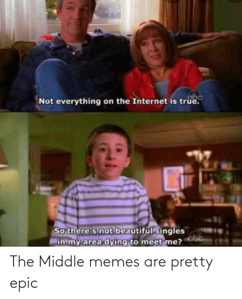 Memes Are: The Middle memes are pretty epic