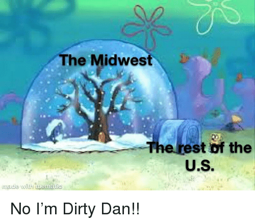 Dirty, Rest, and  No: The Midwest D  e rest of the  U.S  nade with tmematic No I'm Dirty Dan!!