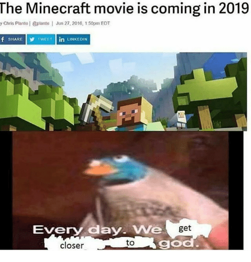Closers: The Minecraft movie is coming in 2019  y Chris Plante   plante  Jun 27, 2016, 150pm EDT  f SHARE  T  TWEET in  INKEDIN  Every day. We  get  closer  to  go