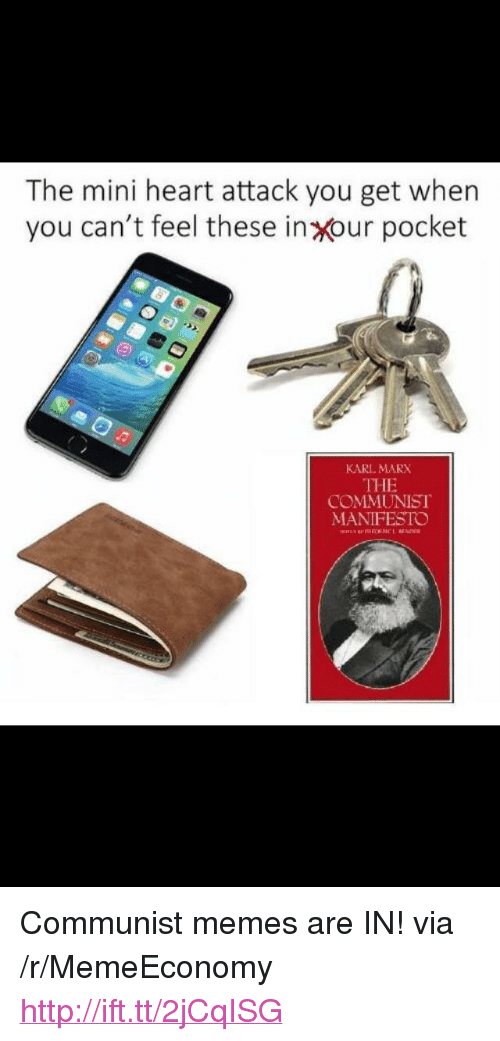 "Memes, Heart, and Http: The mini heart attack you get when  you can't feel these in xour pocket  KARL MARX  THE  COMMUNIST  MANIFESTO <p>Communist memes are IN! via /r/MemeEconomy <a href=""http://ift.tt/2jCqISG"">http://ift.tt/2jCqISG</a></p>"