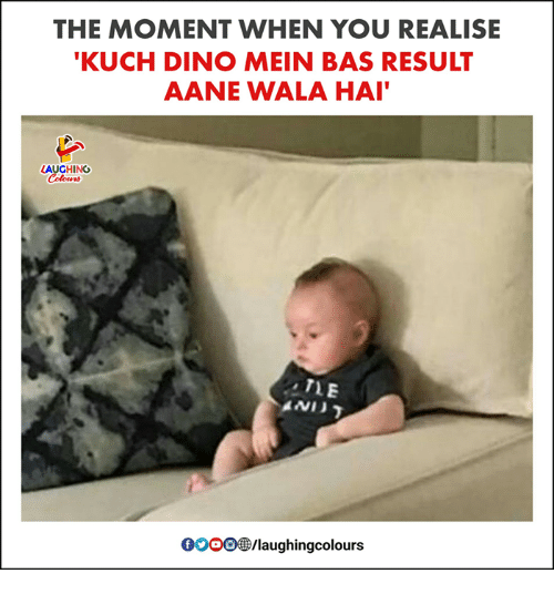 Indianpeoplefacebook, Dino, and Bas: THE MOMENT WHEN YOU REALISE  KUCH DINO MEIN BAS RESULT  AANE WALA HAI  AUGHING  TLE  OOOOO B/laughingcolours