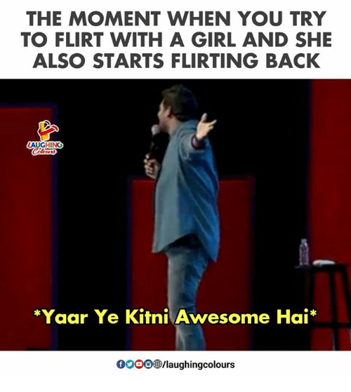 Girl, Awesome, and Indianpeoplefacebook: THE MOMENT WHEN YOU TRY  TO FLIRT WITH A GIRL AND SHE  ALSO STARTS FLIRTING BACK  A GHIN  *Yaar Ye Kitni Awesome Hai*  0000/laughingcolours