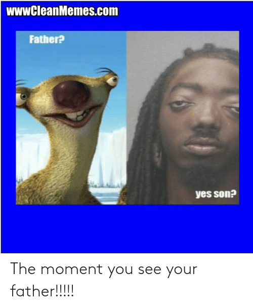The Moment: The moment you see your father!!!!!