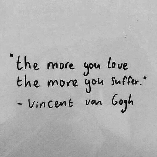 "Love, Cent, and Vin: the more gou  the more  love  Suffer.""  бaya  - Vin cent Van"