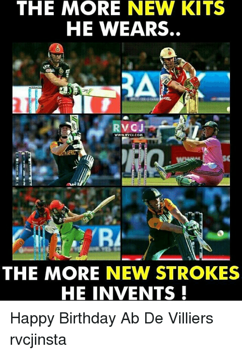 Memes, Happy Birthday, and 🤖: THE MORE NEW KITS  HE WEARS.  RVCJ  WWW RVCU.COM,  ARC  THE MORE NEW STROKES  HE INVENTS Happy Birthday Ab De Villiers rvcjinsta