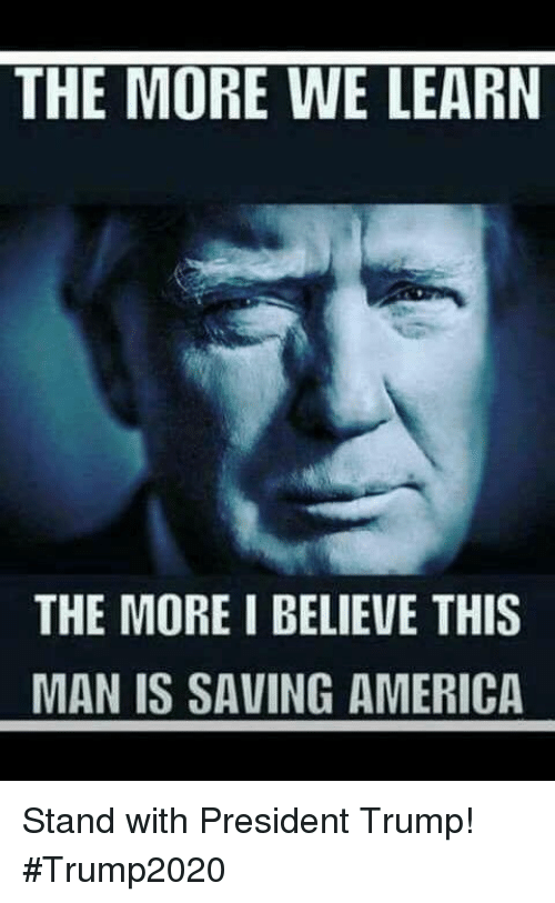 America, Trump, and President: THE MORE WE LEARN  THE MORE I BELIEVE THIS  MAN IS SAVING AMERICA Stand with President Trump!  #Trump2020