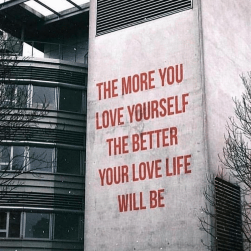 Life, Love, and Will: THE MORE YOU  LOVE YOURSELF  THE BETTER  YOUR LOVE LIFE  WILL BE