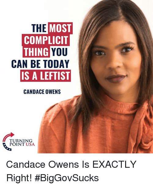 Memes, Today, and 🤖: THE  MOST  COMPLICIT  YOU  CAN BE TODAY  IS A LEFTIST  THING  CANDACE OWENS  TURNING  POINT USA Candace Owens Is EXACTLY Right! #BigGovSucks