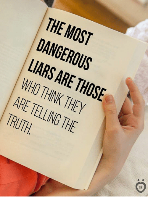 Truth, Who, and Think: THE MOST  DANGEROUS  LIARS ARE THOSE  WHO THINK THEY  ARE TELLING THE  TRUTH.  3  AR