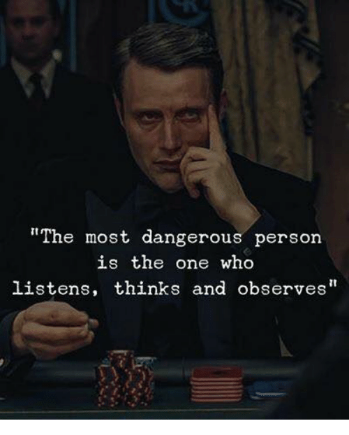 "Who, One, and Person: ""The most dangerous person  is the one who  listens, thinks and observes"