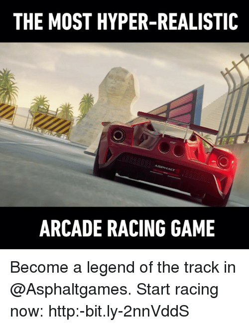 arcade: THE MOST HYPER-REALISTIC  ARCADE RACING GAME Become a legend of the track in @Asphaltgames. Start racing now: http:-bit.ly-2nnVddS