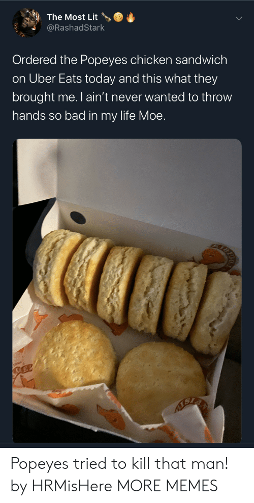 sandwich: The Most Lit  @RashadStark  Ordered the Popeyes chicken sandwich  on Uber Eats today and this what they  brought me. I ain't never wanted to throw  hands so bad in my life Moe.  SEL Popeyes tried to kill that man! by HRMisHere MORE MEMES