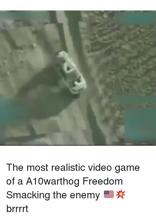 Memes, Game, and Video: The most realistic video game of a A10warthog Freedom Smacking the enemy 🇺🇸💥 brrrrt