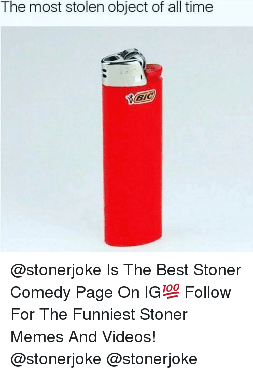 Memes, Videos, and Best: The most stolen object of all time @stonerjoke Is The Best Stoner Comedy Page On IG💯 Follow For The Funniest Stoner Memes And Videos! @stonerjoke @stonerjoke