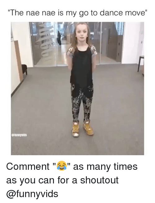 """nae nae: """"The nae nae is my go to dance move  @funny vids Comment """"😂"""" as many times as you can for a shoutout @funnyvids"""