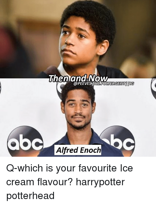 Memes, Ice Cream, and 🤖: The nana!NOW  @PEEVESSTHEPOUTERGEISTIIG  [  aoc  bc  Alfred Enoch Q-which is your favourite Ice cream flavour? harrypotter potterhead