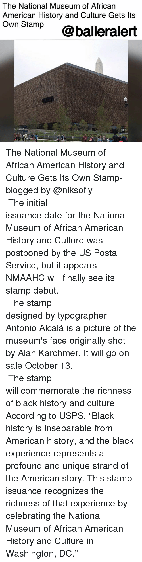 """Memes, American, and Black: The National Museum of African  American History and Culture Gets lts  Own Stamp@balleralert The National Museum of African American History and Culture Gets Its Own Stamp- blogged by @niksofly ⠀⠀⠀⠀⠀⠀⠀⠀⠀⠀⠀⠀⠀⠀⠀⠀⠀⠀⠀⠀⠀⠀⠀⠀⠀⠀⠀⠀⠀⠀⠀⠀⠀ The initial issuance date for the National Museum of African American History and Culture was postponed by the US Postal Service, but it appears NMAAHC will finally see its stamp debut. ⠀⠀⠀⠀⠀⠀⠀⠀⠀⠀⠀⠀⠀⠀⠀⠀⠀⠀⠀⠀⠀⠀⠀⠀⠀⠀⠀⠀⠀⠀⠀⠀⠀ The stamp designed by typographer Antonio Alcalà is a picture of the museum's face originally shot by Alan Karchmer. It will go on sale October 13. ⠀⠀⠀⠀⠀⠀⠀⠀⠀⠀⠀⠀⠀⠀⠀⠀⠀⠀⠀⠀⠀⠀⠀⠀⠀⠀⠀⠀⠀⠀⠀⠀⠀ The stamp will commemorate the richness of black history and culture. According to USPS, """"Black history is inseparable from American history, and the black experience represents a profound and unique strand of the American story. This stamp issuance recognizes the richness of that experience by celebrating the National Museum of African American History and Culture in Washington, DC."""""""