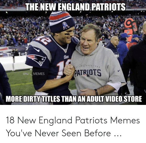 England Patriots Memes: THE NEW ENGLAND PATRIOTS  ATRIOTS  @NFL MEMES  MOREDIRTY TITLES THAN ANADULT VIDEO STORE 18 New England Patriots Memes You've Never Seen Before ...