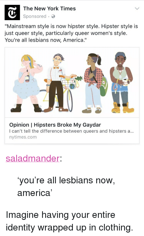 "America, Hipster, and Lesbians: The New York Times  Sponsored  ""Mainstream style is now hipster style. Hipster style is  just queer style, particularly queer women's style.  You're all lesbians now, America.""  Opinion 