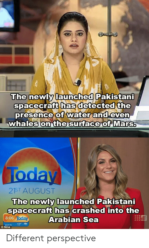 Rep: The newly launched Pakistani  spacecraft has detected the  presence of water and even  whales on the surface of Mars  Today  21ST AUGUST  The newly launched Pakistani  spacecraft has crashed into the  Arabian Sea  8:06 Today  17  REP  © Nine Different perspective