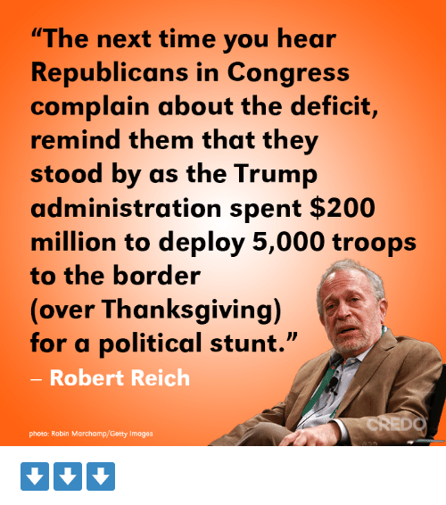 "Bailey Jay, Thanksgiving, and Getty Images: ""The next time you hear  Republicans in Congress  complain about the deficit,  remind them that they  stood by as the Trump  administration spent $200  million to deploy 5,000 troops  to the border  (over Thanksgiving)  for a political stunt.""  Robert Reich  CREDO  photo: Robin Marchamp/Getty Images ⬇️⬇️⬇️"