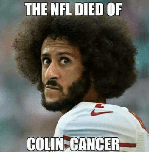 Nfl, Cancer, and Conservative: THE NFL DIED OF  COLIN CANCER