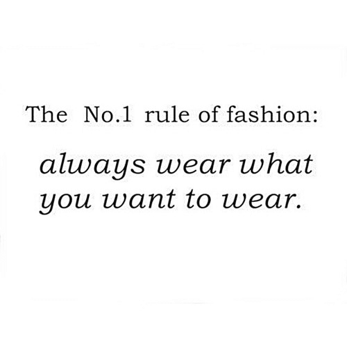 Fashion, You, and What: The No.1 rule of fashion:  always wear what  you want to wear.