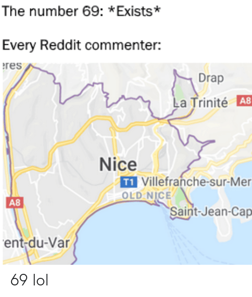 saint: The number 69: *Exists*  Every Reddit commenter:  res  Drap  La Trinité A8  Nice  T1 Villefranche-sur-Mer  OLD NICE  A8  Saint-Jean-Cap  ent-du-Var 69 lol