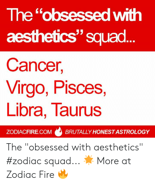 The Obsessed With Aesthetics Squad Cancer Virgo Pisces Libra