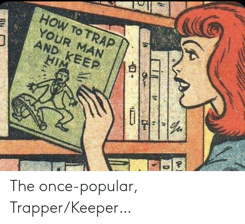 once: The once-popular, Trapper/Keeper…