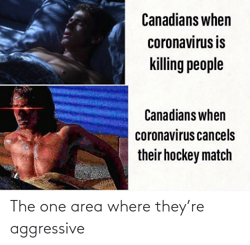 Where: The one area where they're aggressive