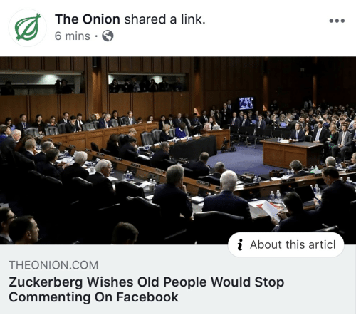 Facebook, Old People, and The Onion: The Onion shared a link.  6 mins  i About this articl  THEONION.COM  Zuckerberg Wishes Old People Would Stop  Commenting On Facebook