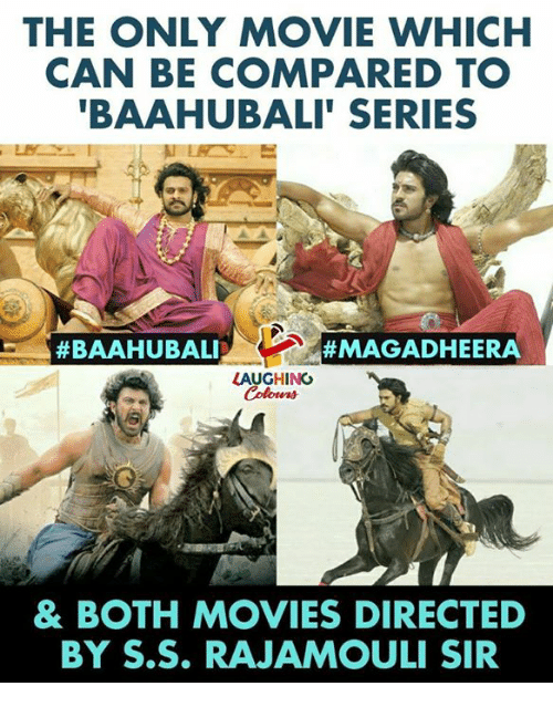 Movies, Movie, and Indianpeoplefacebook: THE ONLY MOVIE WHICH  CAN BE COMPARED TO  BAAHUBALI' SERIES  #BAAHUBALI  #MAGADHEERA  LAUGHING  Colowrs  & BOTH MOVIES DIRECTED  BY S.S. RAJAMOULI SIR