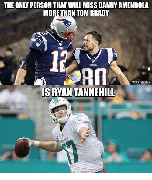 Memes, Nfl, and Tom Brady: THE ONLY PERSON THAT WILL MISS DANNY AMENDOLA  MORE THAN TOM BRADY  l3  am  @NFL MEMES  IS RYAN TANNEHILL