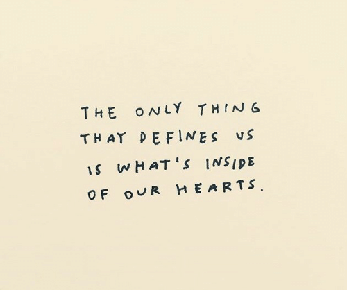 Hearts, Defines, and Ing: THE ONLY TH ING  THAT DEFINES vS  s wHAT'S INSIDE  OF OVR HEARTS
