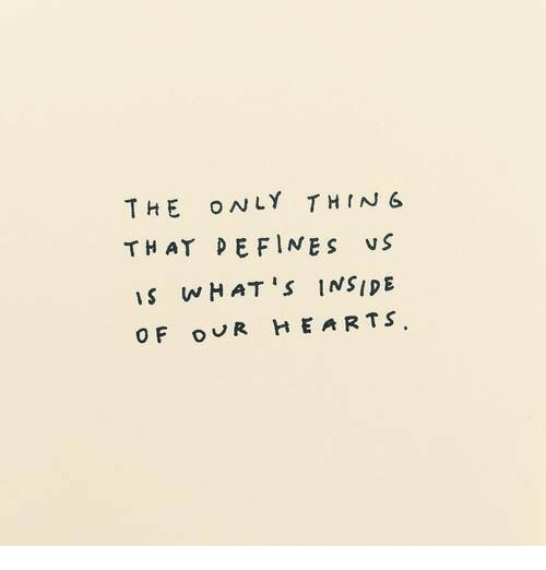 Hearts, Defines, and Inside: THE ONLY THIN6  THAT DEFINES vS  is wHAT 'S INSIDE  O F OUR HEARTS