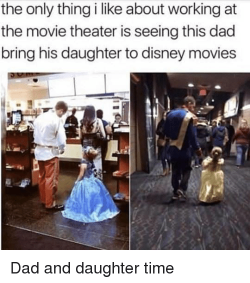 Disney Movies: the only thing i like about working at  the movie theater is seeing this dad  bring his daughter to disney movies <p>Dad and daughter time</p>