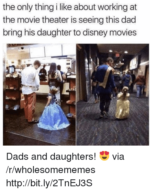 Disney Movies: the only thing i like about working at  the movie theater is seeing this dad  bring his daughter to disney movies Dads and daughters! 😍 via /r/wholesomememes http://bit.ly/2TnEJ3S