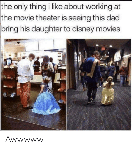 Disney Movies: the only thing i like about working at  the movie theater is seeing this dad  |bring his daughter to disney movies Awwwww