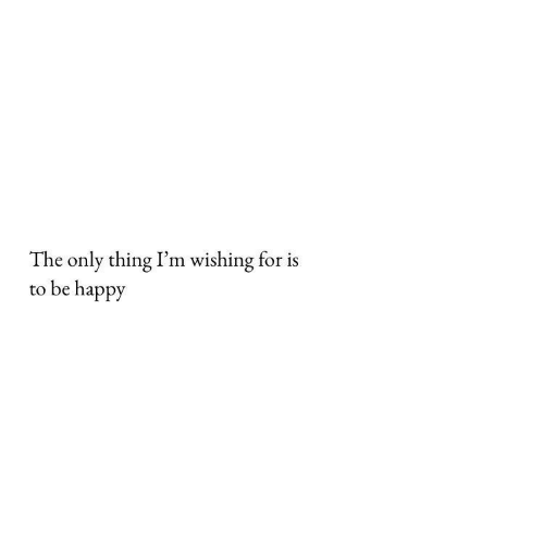 the-only-thing: The only thing I'm wishing for is  to be happy