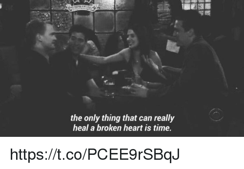 Memes, Heart, and Time: the only thing that can really  heal a broken heart is time. https://t.co/PCEE9rSBqJ