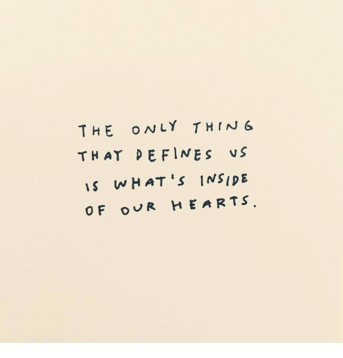 Hearts, Defines, and Thing: THE ONLY THING  THAT DEFINES vS  s wHAT 'S INSIDE  OF OVR HEARTS