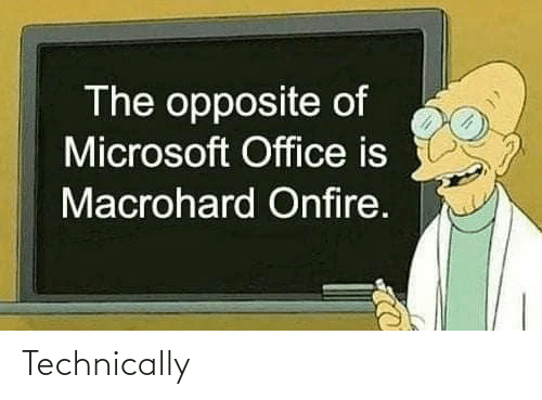 Opposite: The opposite of  Microsoft Office is  Macrohard Onfire. Technically