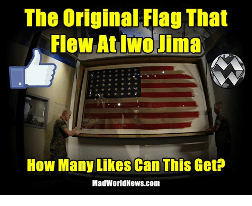 Memes, 🤖, and Originals: The Original Flag That  Flew At Iwo Jima  How Many Likes Can This Get  MadWorld News.com